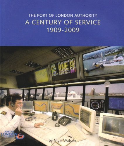 The Port of London Authority: A Century of Service 1909-2009 by Nigel John Watson (2009-03-06)