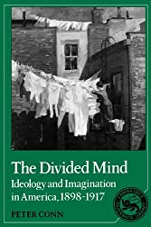 The Divided Mind: Ideology and Imagination in America, 1898-1917 (Cambridge Studies in American Literature and Culture) by Peter Conn (2008-08-21)