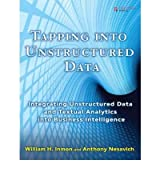 [(Tapping into Unstructured Data: Integrating Unstructured Data and Textual Analytics into Business Intelligence )] [Author: William H. Inmon] [Dec-2007]