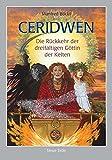 Ceridwen: Die Rückkehr der dreifaltigen Göttin der Kelten - Manfred Böckl