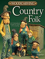 Woodcarving Country Folk: 12 Caricature Projects with Personality by Mike Shipley (2006-05-01)