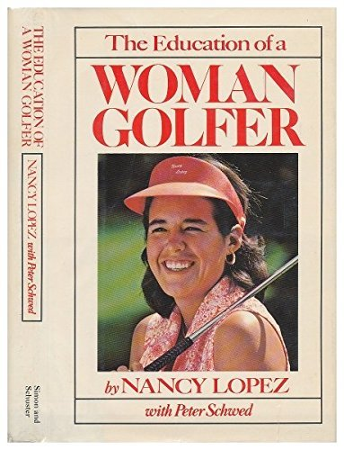 The Education of a Woman Golfer by Nancy Lopez with Peter Schwed (1979-10-05) -