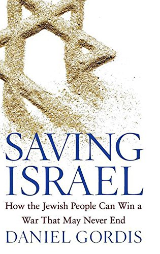 Saving Israel: How the Jewish People Can Win a War That May Never End por Daniel Gordis