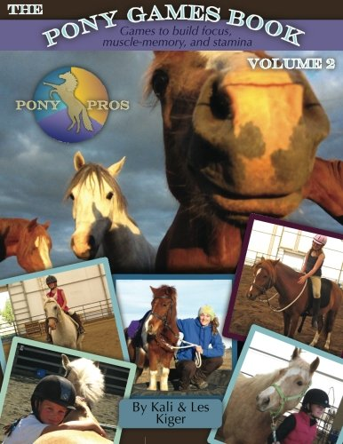 The Pony Games Book Volume II: Games to build focus, muscle-memory, and stamina: Games to build focus, muscle-memory, and stamina: Volume 2 por Kali Kiger