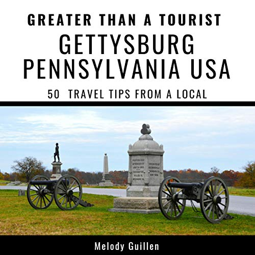 Greater Than a Tourist - Gettysburg Pennsylvania USA: 50 Travel Tips from a Local
