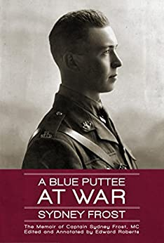 A Blue Puttee at War: The Memoir of Captain Sydney Frost, MC by [Frost, Sydney]