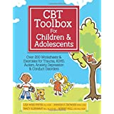 CBT Toolbox for Children & Adolescents: Over 200 Worksheets & Exercises for Trauma, ADHD, Autism, Anxiety, Depression & Condu