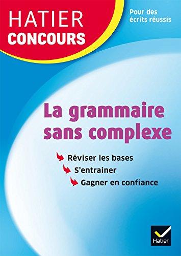 Hatier concours - La grammaire sans complexe: Remise à niveau en grammaire pour réussir les concours de la fonction publique par Micheline Cellier