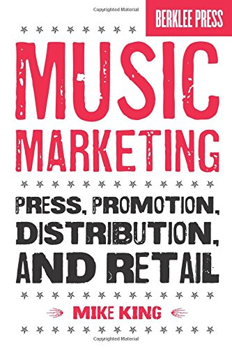 Music Marketing: Press, Promotion, Distribution, and Retail (Book & CD) por Mike King