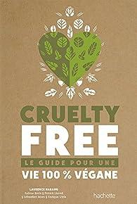 Cruelty-Free : Le guide pour une vie 100% végane par Laurence Harang