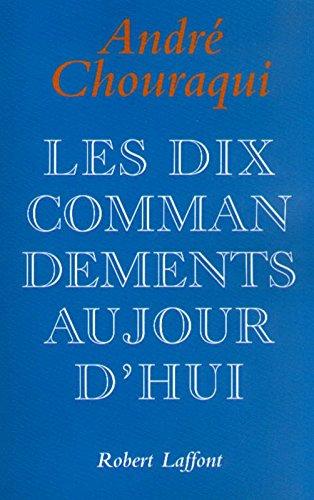 Les dix commandements aujourd'hui : Dix Paroles pour réconcilier l'Homme avec l'humain par André Chouraqui