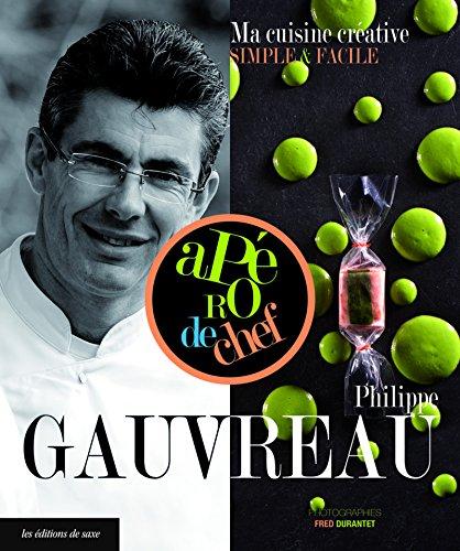 Philippe Gauvreau, ma cuisine créative simple & facile