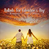 Ballads for Valentine's Day - Romantic Country Music: Slow Instrumental Background to Set the Perfect Mood