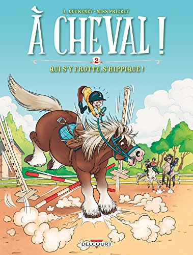 À cheval ! 02. Qui s'y frotte s'hippique ! par Laurent Dufreney