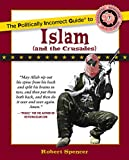 The Politically Incorrect Guide to Islam (And the Crusades) (The Politically Incorrec...