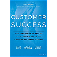 Customer Success: How Innovative Companies Are Reducing Churn and Growing Recurring Revenue (English Edition)