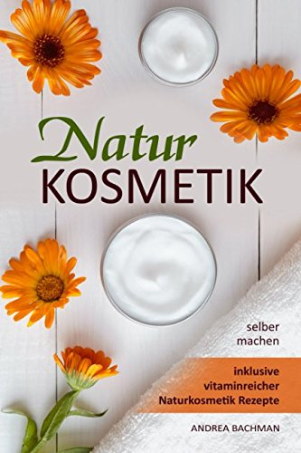 Naturkosmetik selber machen inklusive vitaminreicher Naturkosmetik Rezepte -