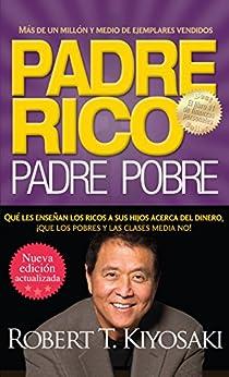 Padre rico. Padre pobre (Nueva edición actualizada).: Qué les enseñan los ricos a sus hijos acerca del dinero de [Kiyosaki, Robert T.]