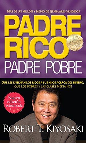 Padre rico. Padre pobre (Nueva edición actualizada).: Qué les enseñan los ricos a sus hijos acerca del dinero por Robert T. Kiyosaki