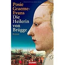Die Heilerin von Brügge: Roman