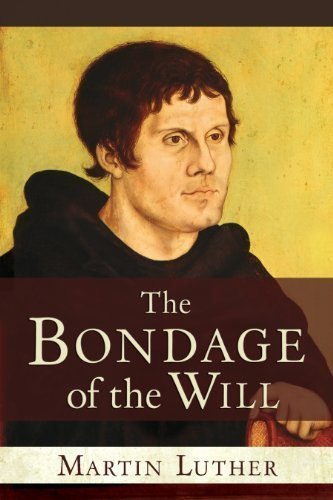 The Bondage of the Will 1st Hendrickson Edition by Luther, Martin (2008) Paperback