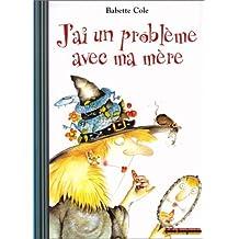 J'ai un problème avec ma mère by Babette Cole (2001-10-18)