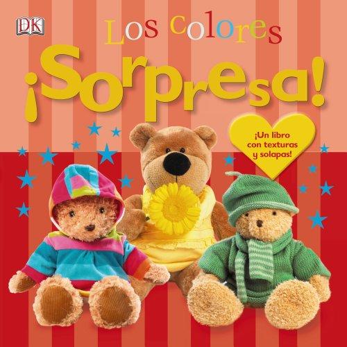 ¡Sorpresa! Los colores: ¡Un libro con texturas y solapas! (Castellano - A Partir De 0 Años - Libros Con Texturas - ¡Sorpresa!)