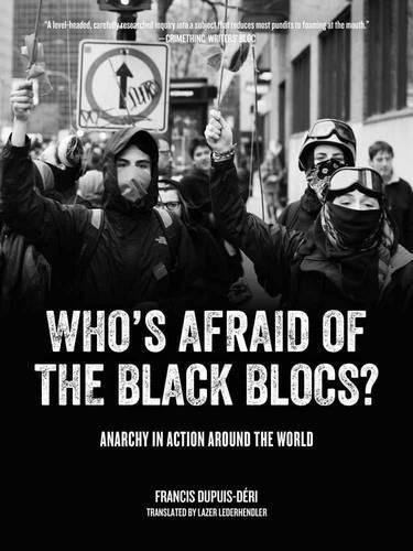 Who's Afraid of the Black Blocs?: Anarchy in Action Around the World
