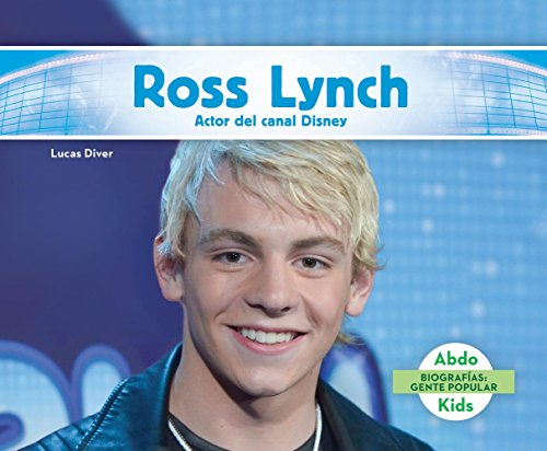 Ross Lynch: Actor Del Canal Disney / Disney Channel Actor (Biografias: Gente Popular /Pop Bios)