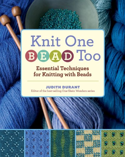 Knit One Bead Too: Essential Techniques for Knitting with Beads