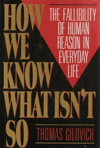 How We Know What Isn't So: The Fallibility of Human Reason in Everyday Life by Thomas Gilovich (1991-05-30)