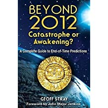 [(Beyond 2012: Catastrophe or Awakening?: A Complete Guide to End-Of-Time Predictions)] [Author: Geoff Stray] published on (May, 2009)