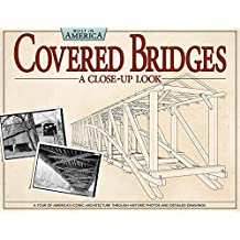 Covered Bridges: A Close-Up Look: A Tour of America's Iconic Architecture Through Historic Photos and Detailed Drawings (Built in America)