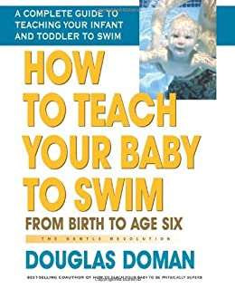 How to Teach Your Baby to Swim: From Birth to Age Six (The Gentle Revolution Series) von [Doman, Douglas]