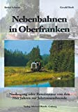 Nebenbahnen in Oberfranken: Untergang oder Renaissance zur Jahrtausendwende - Bernd Schmitt