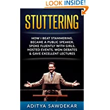 Stuttering: How I Beat Stammering, Became a Public Speaker, Spoke Fluently With Girls, Hosted Events,Won Debates & More (Anxiety, Fear, Voice, Lectures, Stress, Speech Techniques, Smooth Speech)