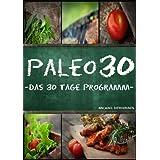 Paleo 30: Das 30 Tage Programm für Anfänger (Steinzeiternährung / Whole30 / WISSEN KOMPAKT)