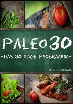 Paleo 30: Das 30 Tage Programm für Anfänger (Steinzeiternährung / Whole30 / WISSEN KOMPAKT) von [Iatroudakis, Michael]
