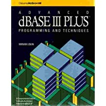 Advanced dBASE III Plus: Programming and Techniques by Miriam Liskin (1986-09-01)