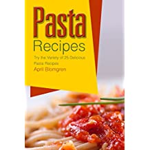 Pasta Recipes: Try the Variety of 25 Delicious Pasta Recipes (English Edition)