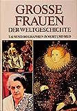 Grosse Frauen der Weltgeschichte: Tausend Biographien in Wort und Bild