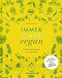 Produkt-Bild: Immer schon vegan - Traditionelle Rezepte aus aller Welt. Echter Geschmack ohne Ersatzprodukte!