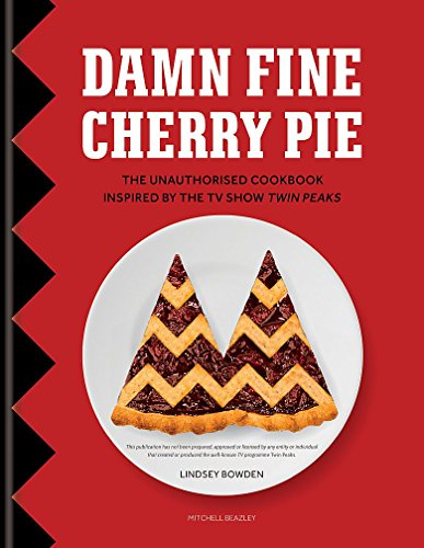 Damn Fine Cherry Pie: The Unauthorised Cookbook Inspired by the TV Show Twin Peaks - Cherry Schätze
