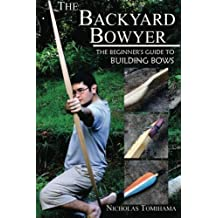 The Backyard Bowyer: The Beginner's Guide to Building Bows by Nicholas Tomihama (2011-03-10)
