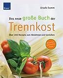 Das neue große Buch der Trennkost: Über 200 Rezepte zum Abnehmen und Genießen