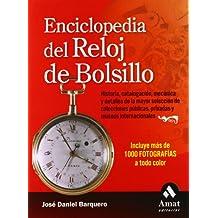 Enciclopedia del reloj de bolsillo: Historia, catalogación, mecánica y detalles de las mayores colecciones públicas, privadas y museos internacionales