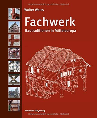 Fachwerk: Bautraditionen in Mitteleuropa.
