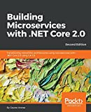 Building Microservices with .NET Core 2.0 - Second Edition: Transitioning monolithic architectures using microservices with .NET Core 2.0 using C# 7.0 (English Edition)