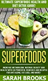 Superfoods: Ultimate Superfoods Health And Diet Detox Guide! - Increase Metabolism, Natural Beauty And Health With 50 Powerful Natural Remedies And Recipes ... Mediterranean Diet, Healing Foods)