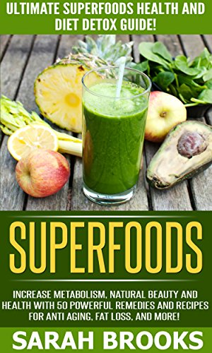 Superfoods: Ultimate Superfoods Health And Diet Detox Guide! - Increase Metabolism, Natural Beauty And Health With 50 Powerful Natural Remedies And Recipes ... Diet, Healing Foods) (English Edition)